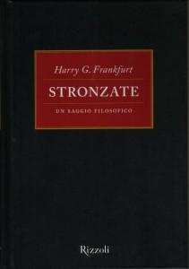 Stronzate. Un saggio filosofico di Harry G Frankfurt Harry, Rizzoli (2005)